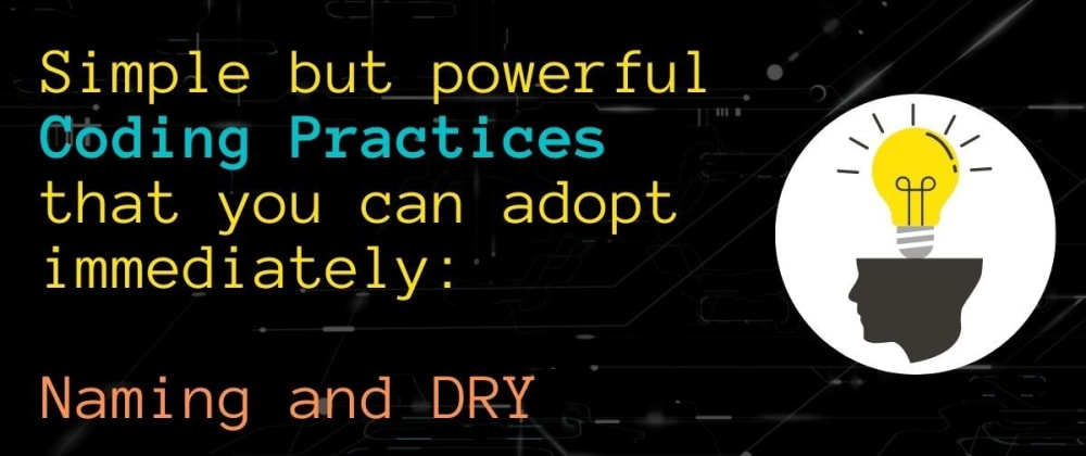 Cover image for Simple but powerful Coding Practices that you can adopt immediately: Naming and DRY