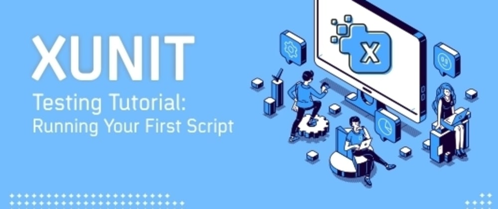 Cover image for XUnit Testing Tutorial: Running First Script in XUnit