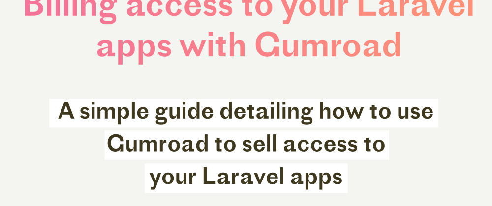 Cover image for Billing access to your Laravel apps with Gumroad