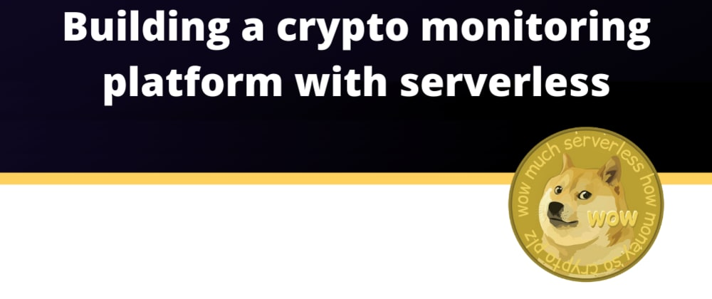 Cover image for I built a crypto monitoring app with serverless - this is how