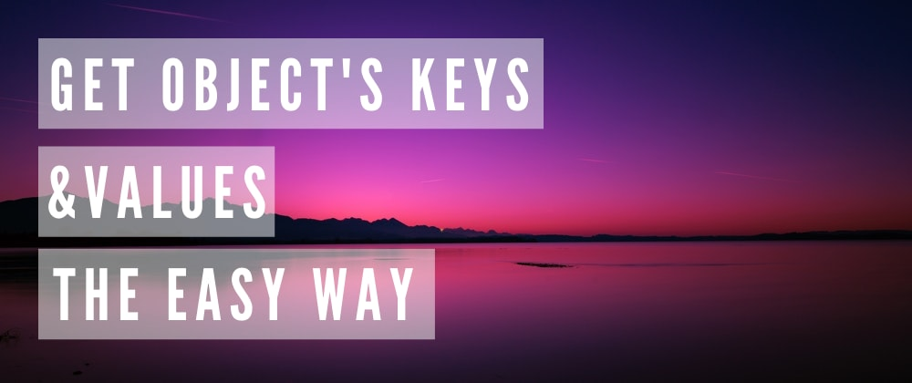 Cover image for Get Object's Keys and Values The Easy Way