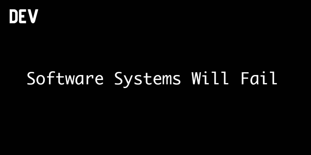 Software Systems Will Fail