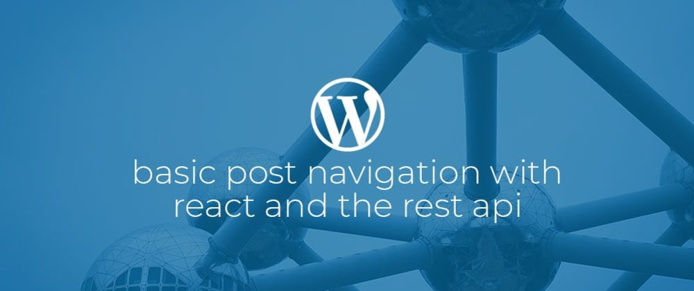 Cover image for Basic post navigation with React and the WordPress Rest Api.