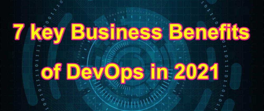 Cover image for Are you missing out on these 7 key Business Benefits of DevOps ?