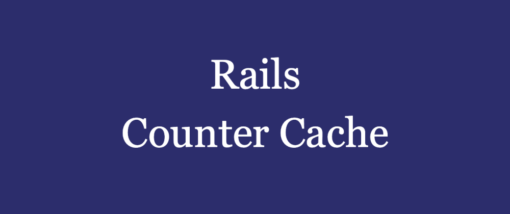 Cover image for TLDR: counter_cache - field to count how many children a records has