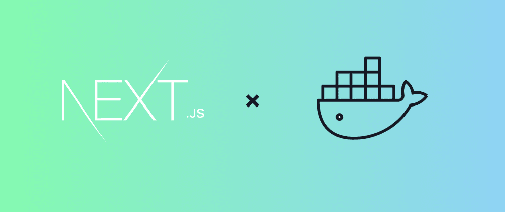 Cover image for Dockerising a Next.js project