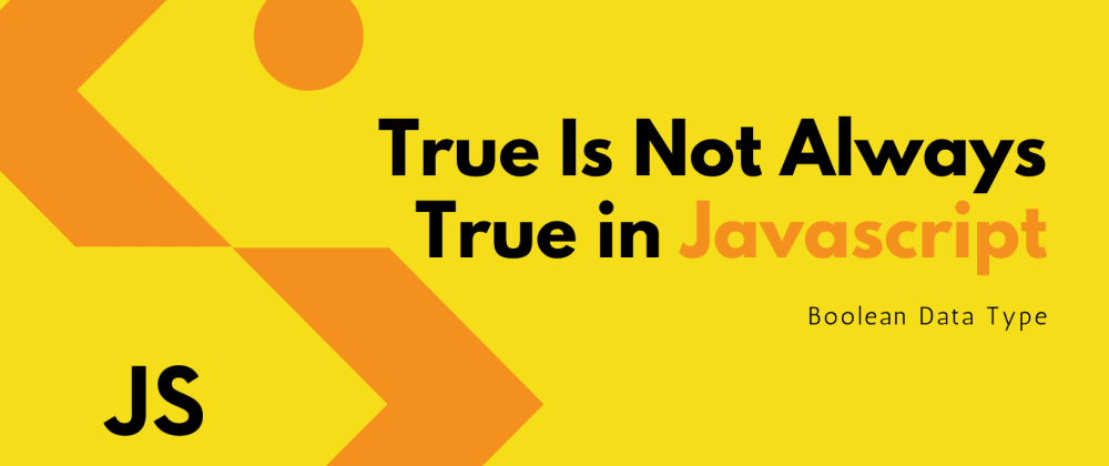 Cover image for True Is Not Always True In JavaScript