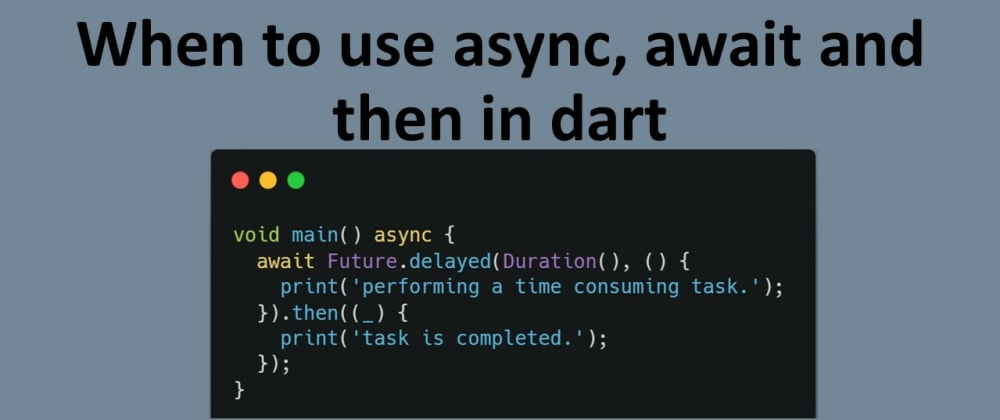 Cover image for Future in dart: When to use async, await, and then