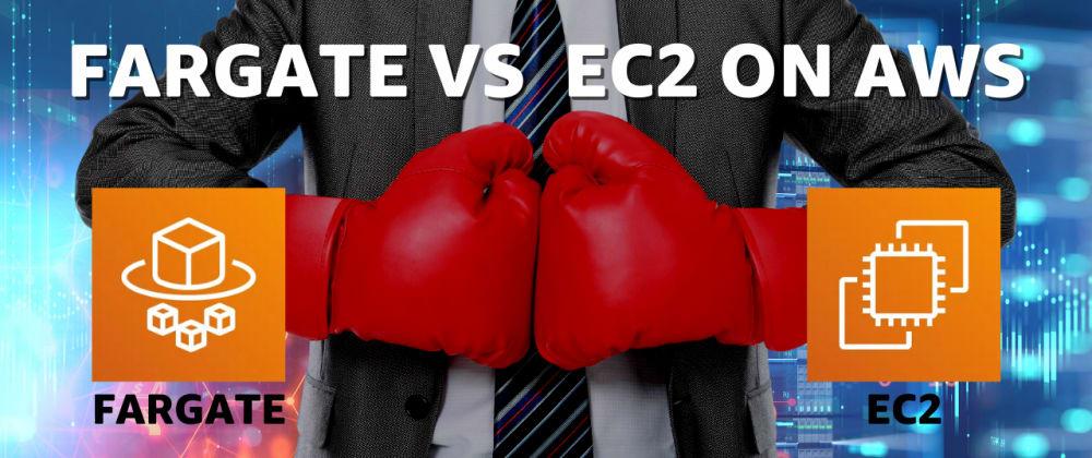 Cover image for ECS: Serverless or Not? Fargate vs. EC2 Clusters