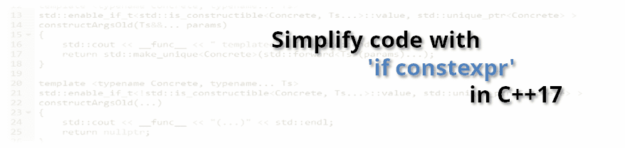 Simplify your code with if constexpr in C++17