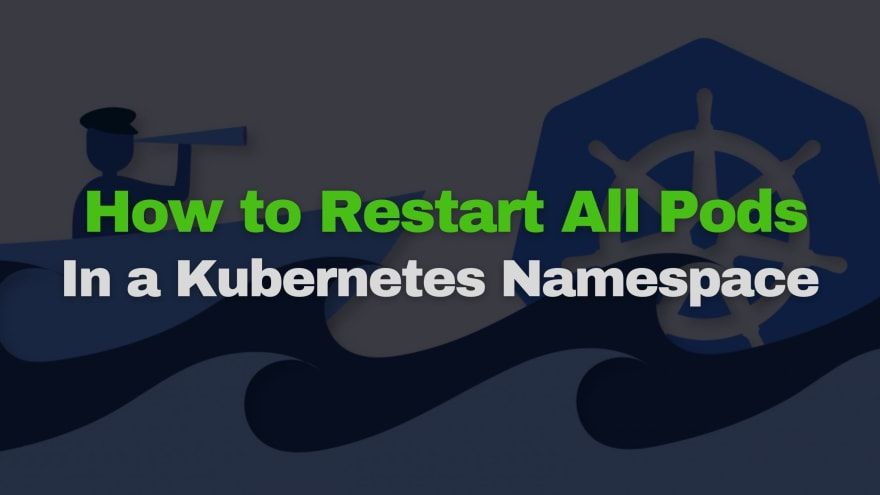 How To Restart All Pods in a Kubernetes Namespace
