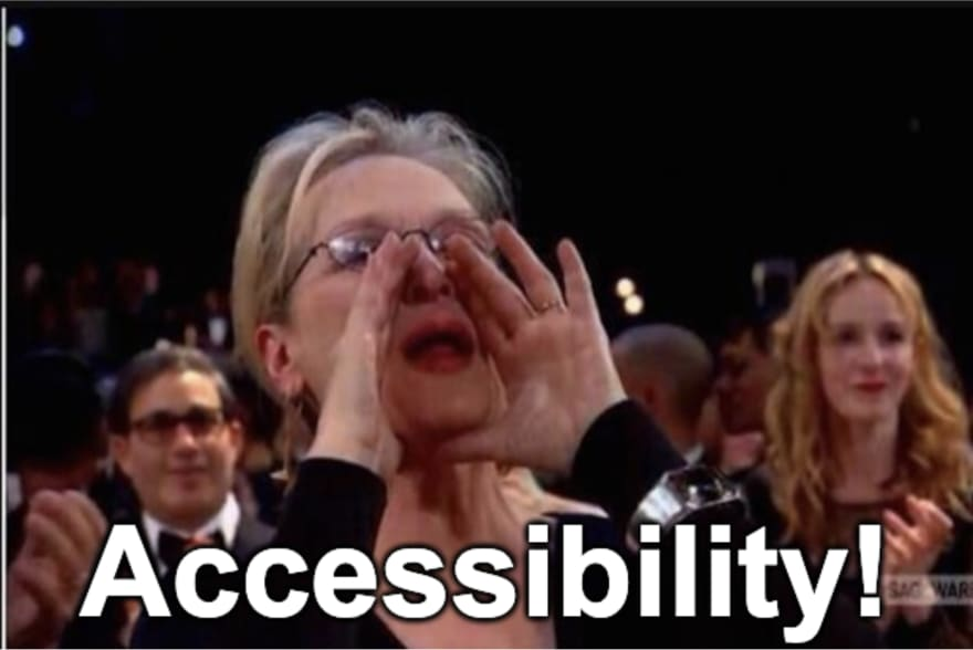 "Meryl Streep shouting, ""Accessibility!"""