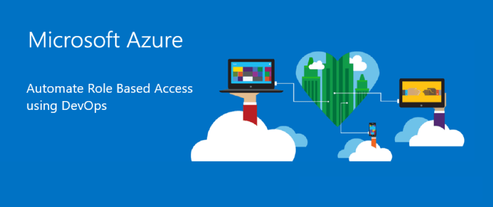 Cover image for Automate Azure Role Based Access Control (RBAC) using DevOps