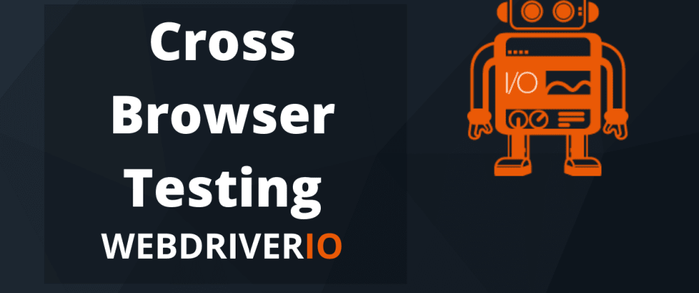 Cover image for WebdriverIO - Cross Browser Testing