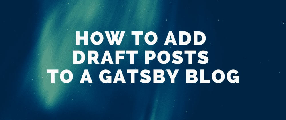 Cover image for How To Add Draft Posts to A Gatsby Blog