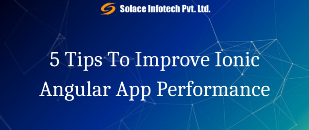 Cover image for 5 Tips To Improve Ionic Angular App Performance
