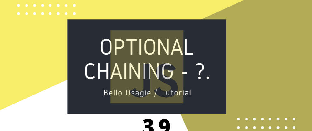 Cover image for JavaScript Optional Chaining '?.'