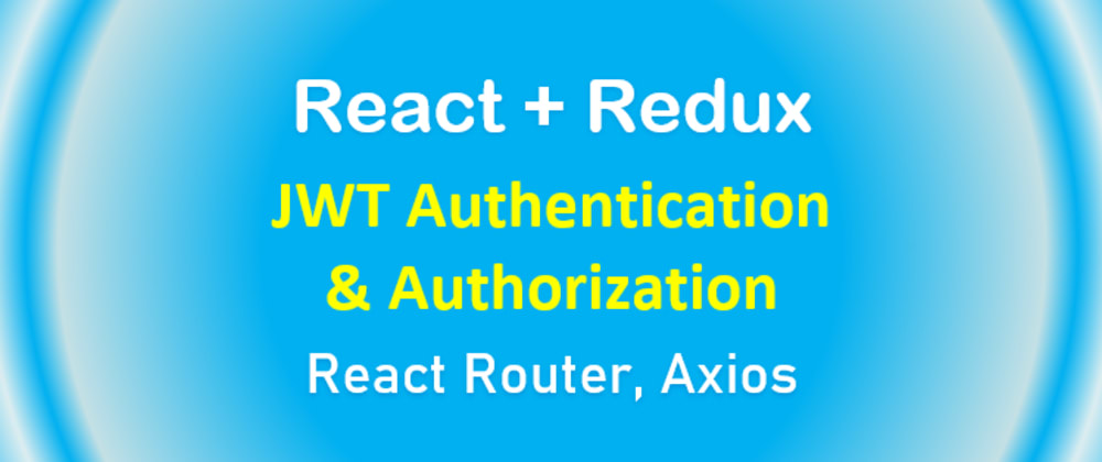 Cover Image for React Redux: Token Authentication example with JWT & Axios