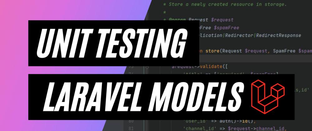 Cover image for Unit Testing Laravel Models
