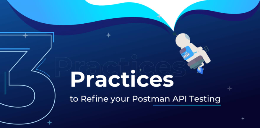 3 Best Practices to Revolutionize API Testing | Postman Alternative Solution in 2020