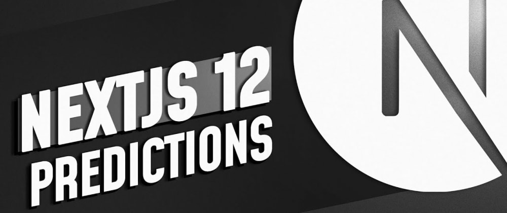 Cover image for 5 Predictions for NEXT JS 12