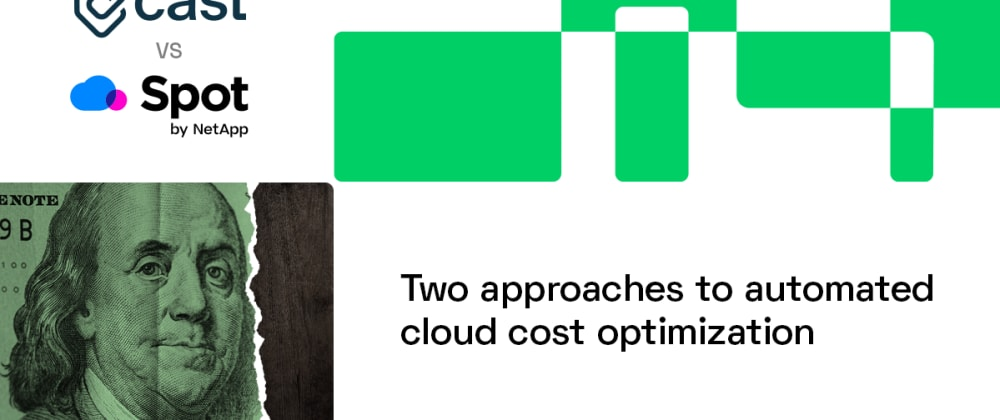 Cover image for CAST AI vs. Spot.io: Two approaches to automated cloud cost optimization
