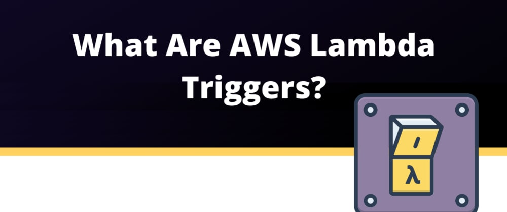 Cover image for What are AWS Lambda triggers?