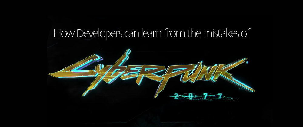 Cover image for How Developers can learn from the mistakes of Cyberpunk 2077