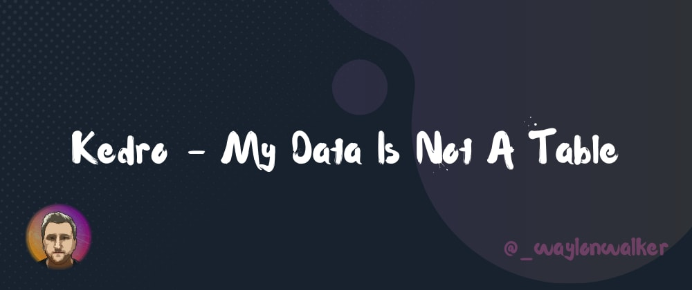 Cover image for 📄 Kedro - My Data Is Not A Table