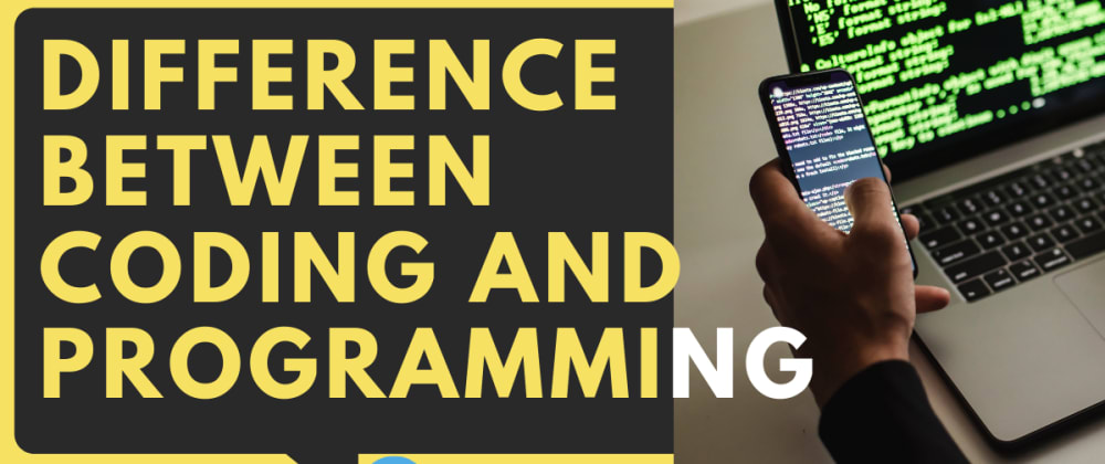 Cover image for Know The Difference Between Coding and Programming