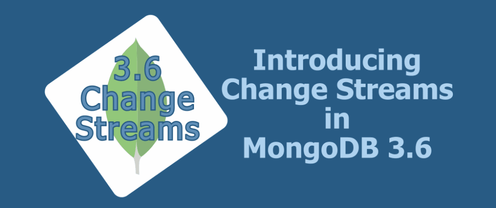 Cover image for Change Streams, Coming Soon in MongoDB 3.6
