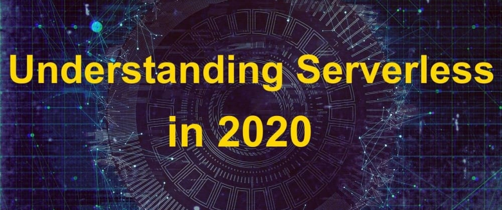 Cover image for Understanding Serverless in 2020
