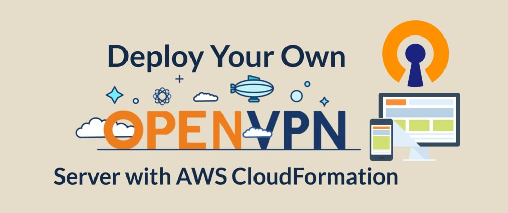 Cover image for Deploy an OpenVPN Instance to AWS with CloudFormation