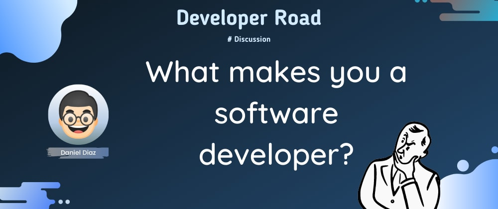 Cover image for 🤔 What really makes you a software developer?