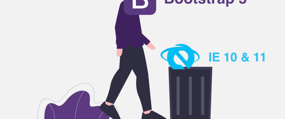 Cover image for Bootstrap 5 dropping IE 10 & 11 browser support: where does that leave us?