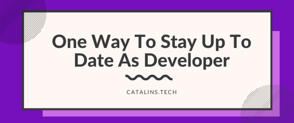 Cover image for One Way To Stay Up To Date As Developer
