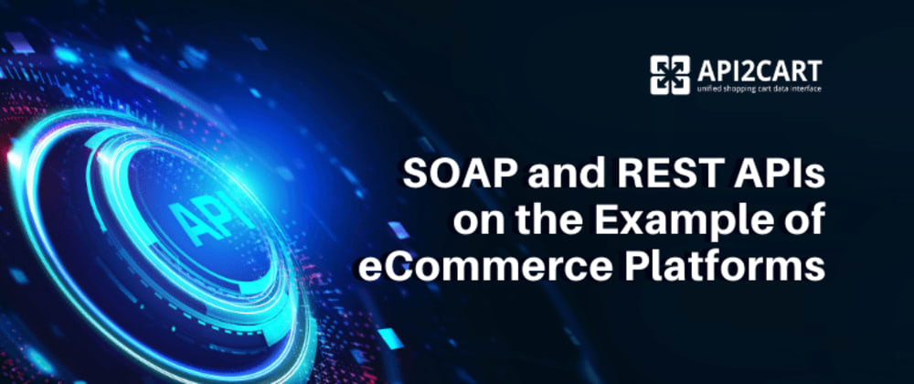 Cover image for SOAP and REST APIs on the Example of eCommerce Platforms
