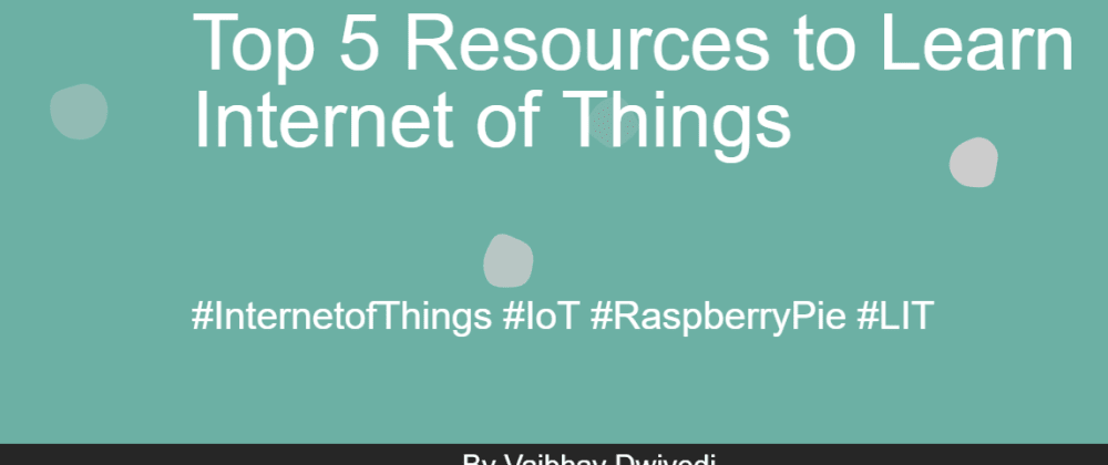 Cover image for My Top 5 Resources to Learn Internet of Things