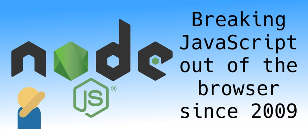 Cover image for Node.js: Breaking JavaScript out of the browser since 2009