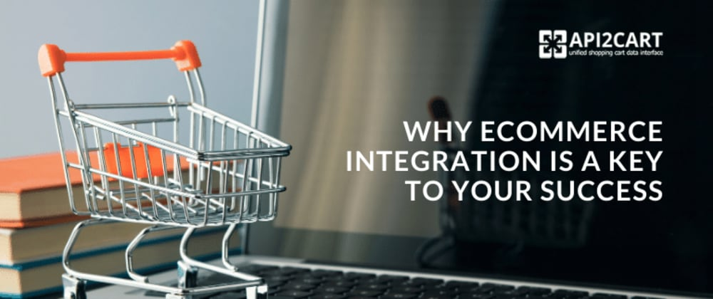 Cover image for Why eCommerce Integration is a Key to Your Success