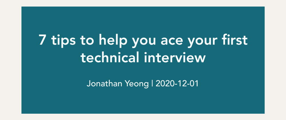 Cover image for 7 tips to help you ace your first technical interview