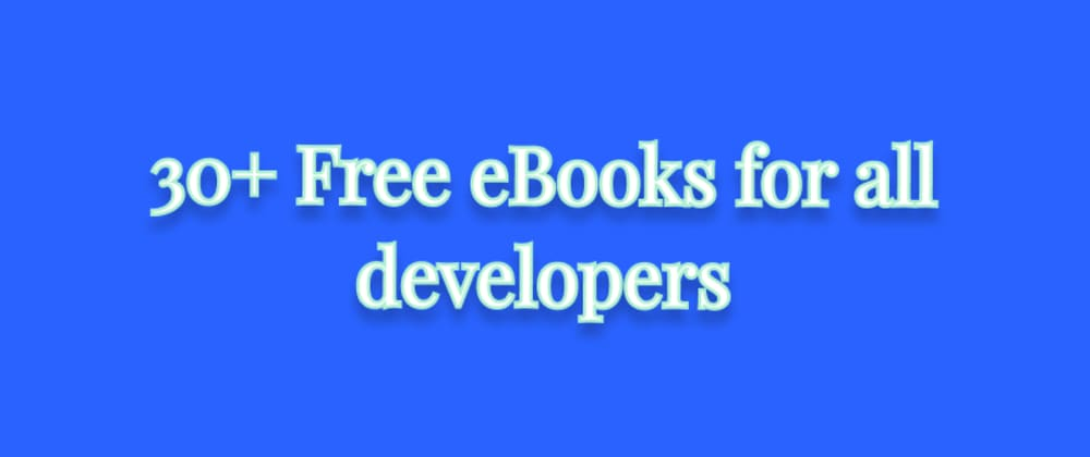 Cover Image for 30+ Free eBooks for all developers
