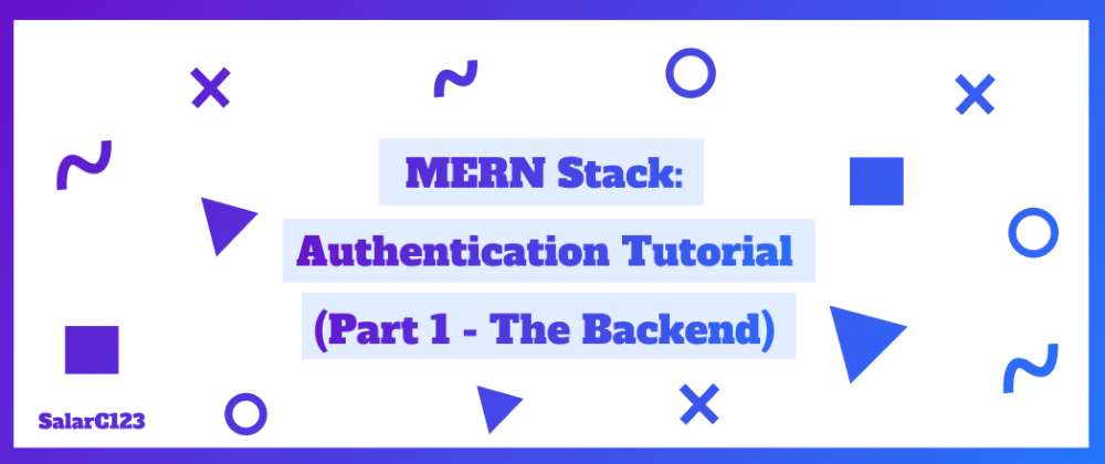 Cover image for MERN Stack Authentication Tutorial (Part 1 - The Backend)