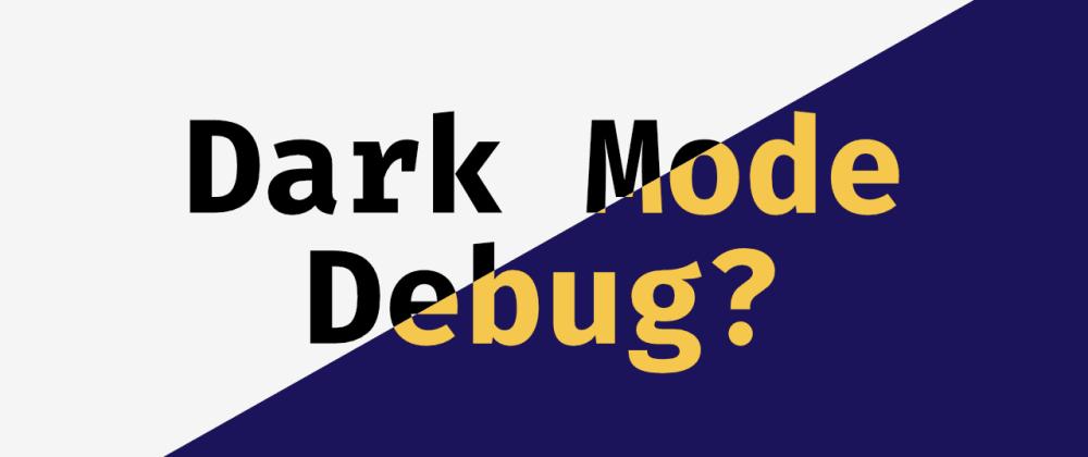Cover image for Help? Debugging CSS Dark Mode @media prefers-color-scheme
