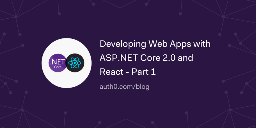 Developing Web Apps with ASP.NET Core 2.0 and React - Part 1