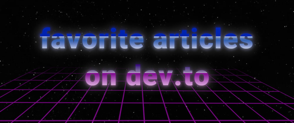 Cover image for What are your favorite articles on dev.to?