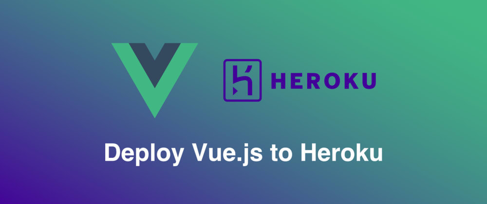 Cover image for Deploy Vue.js projects to Heroku