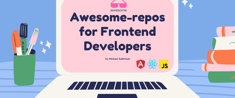 Cover image for 25+ awesome-repo for Frontend Developers