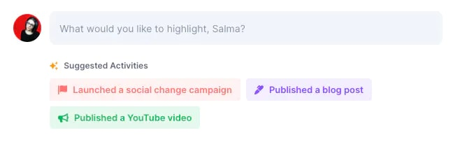"""A screenshot of the new highlight form on my polywork profile. The placeholder text in the form field says """"What would you like to highlight, Salma""""? and the suggested activity tags are """"Launched a social change campaign"""", """"Published a blog post"""", and """"Published a YouTube video""""."""