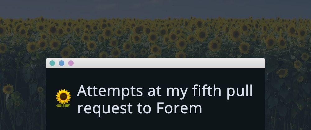 Cover image for Attempts at my fifth pull request to Forem